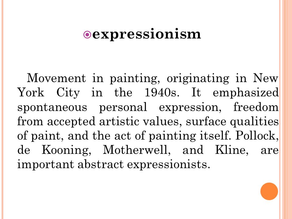 expressionism Movement in painting, originating in New York City in the 1940s.