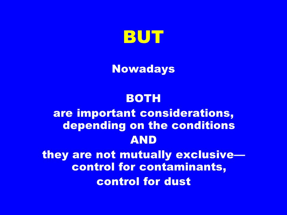 BUT Nowadays BOTH are important considerations, depending on the conditions AND they are not mutually exclusive control for contaminants, control for dust