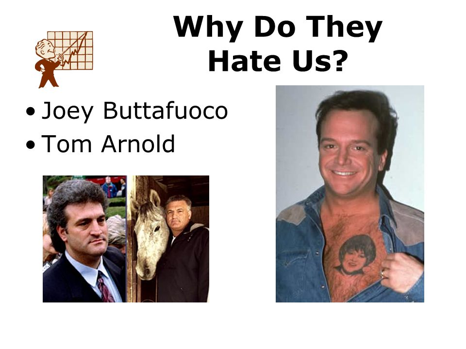 Joey Buttafuoco Tom Arnold Why Do They Hate Us