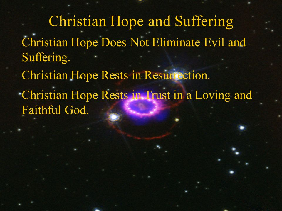 Christian Hope and Suffering Christian Hope Rests in Trust in a Loving and Faithful God.