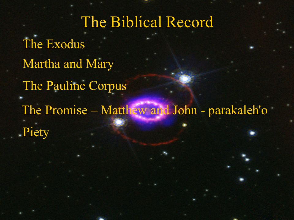 The Biblical Record The Exodus Martha and Mary The Pauline Corpus The Promise – Matthew and John - parakaleh o Piety