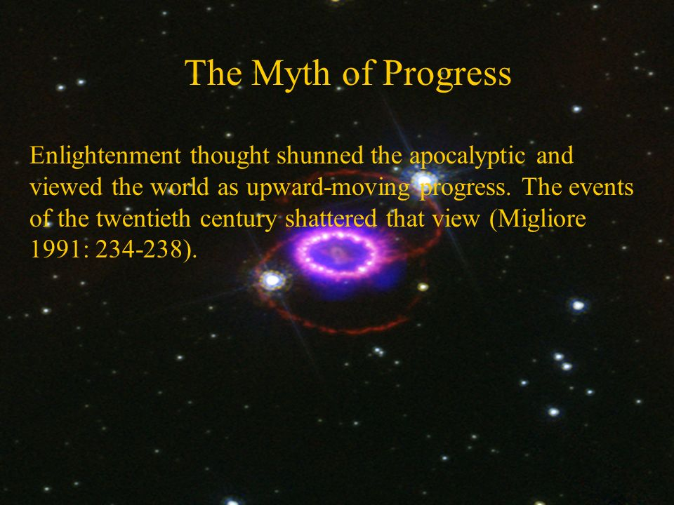 The Myth of Progress Enlightenment thought shunned the apocalyptic and viewed the world as upward-moving progress.