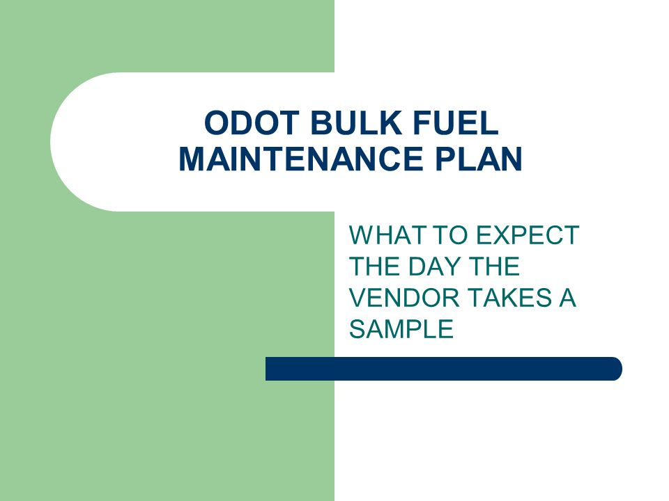 ODOT BULK FUEL MAINTENANCE PLAN WHAT TO EXPECT THE DAY THE VENDOR TAKES A SAMPLE