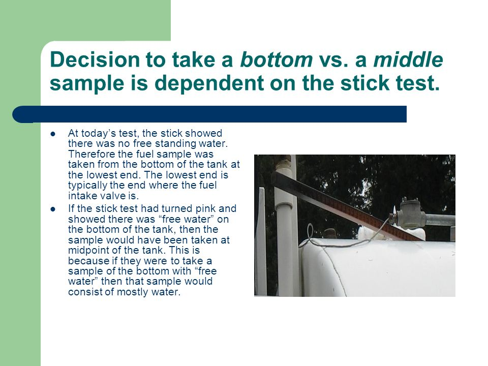 Decision to take a bottom vs. a middle sample is dependent on the stick test.