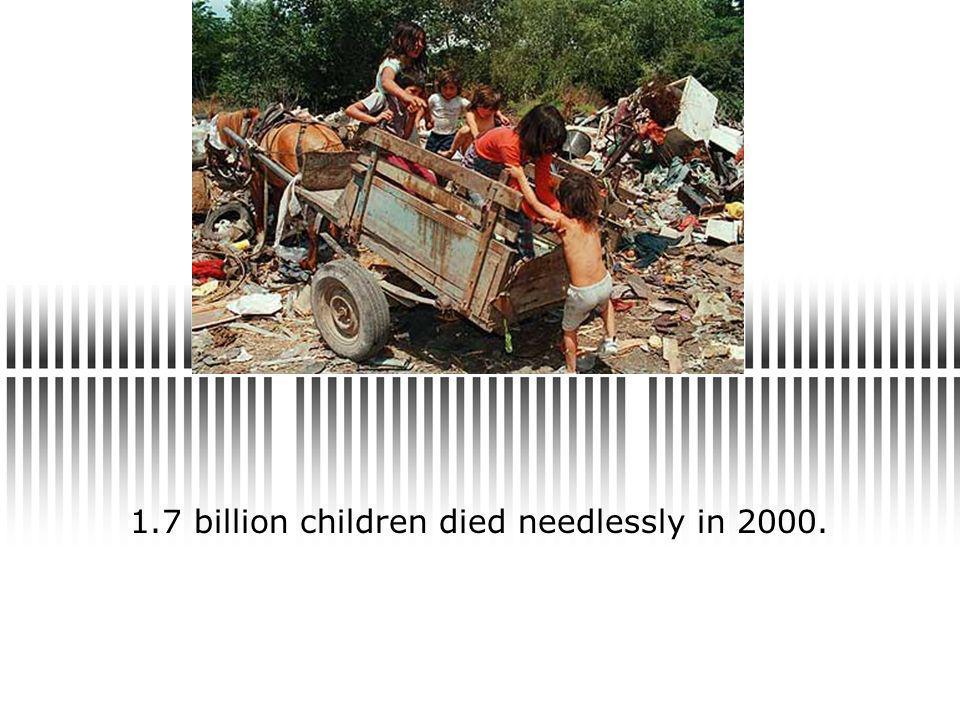 1.7 billion children died needlessly in 2000.