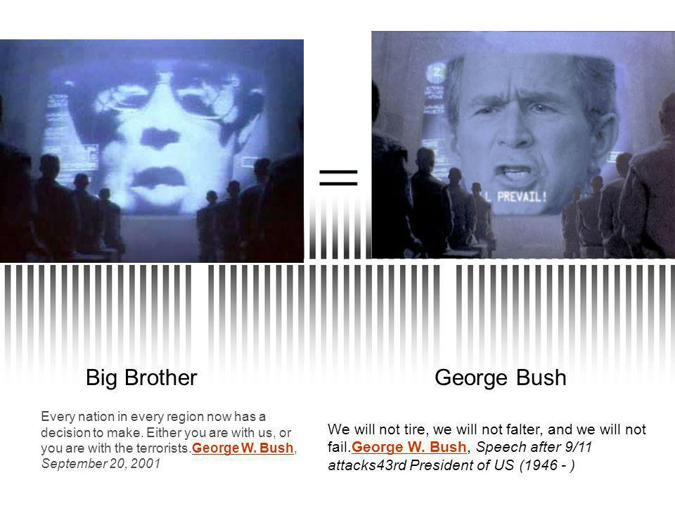 Big BrotherGeorge Bush We will not tire, we will not falter, and we will not fail.George W.