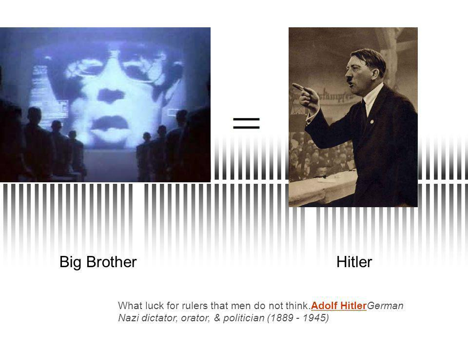 Big BrotherHitler What luck for rulers that men do not think.Adolf HitlerGerman Nazi dictator, orator, & politician ( )Adolf Hitler