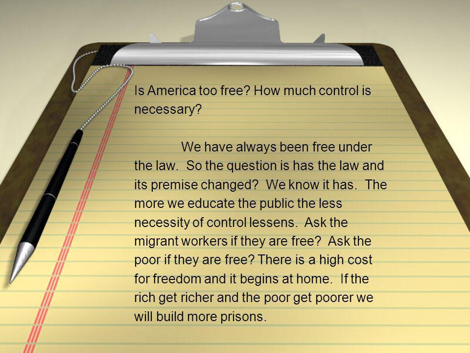 Is America too free. How much control is necessary.