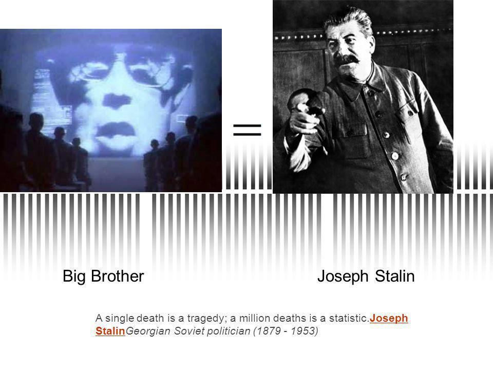 Big BrotherJoseph Stalin A single death is a tragedy; a million deaths is a statistic.Joseph StalinGeorgian Soviet politician ( )Joseph Stalin