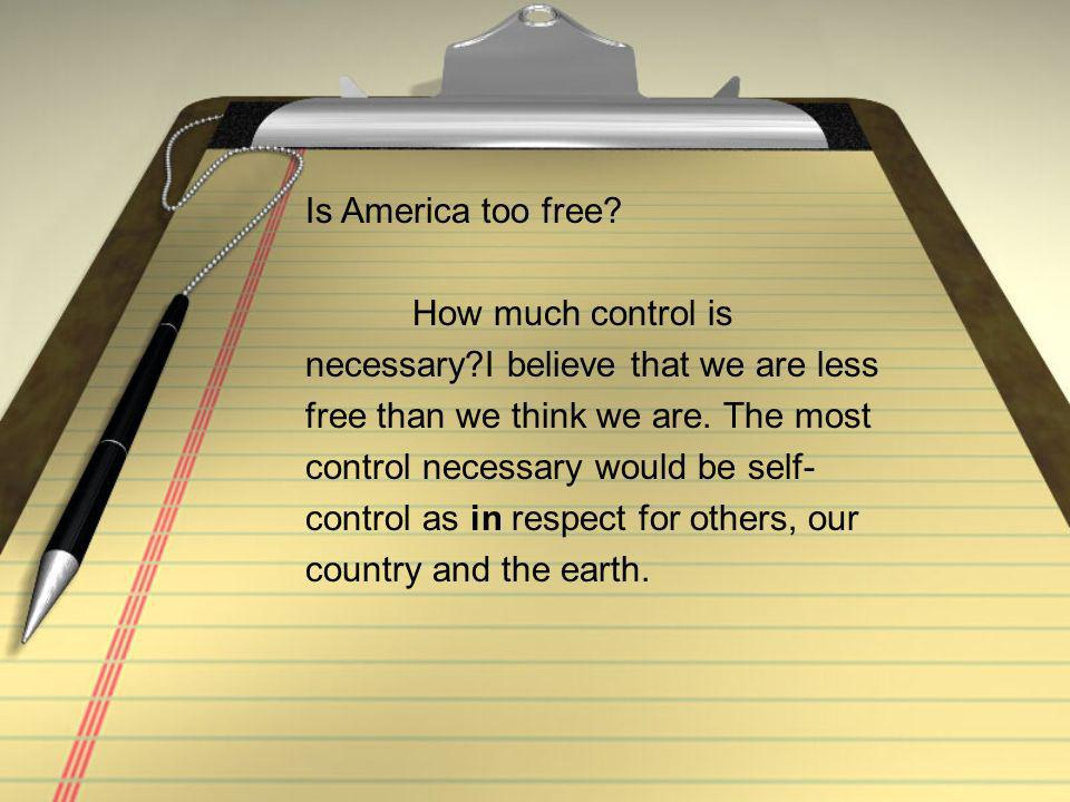 Is America too free.