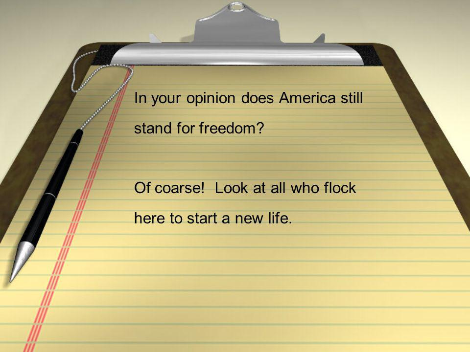 In your opinion does America still stand for freedom.