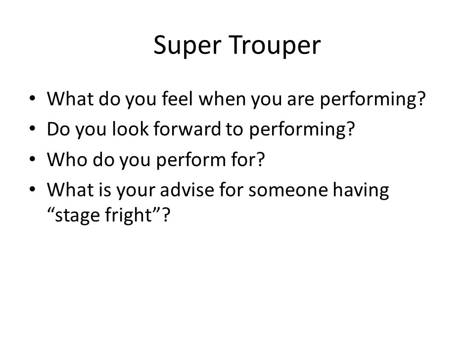 Super Trouper What do you feel when you are performing.