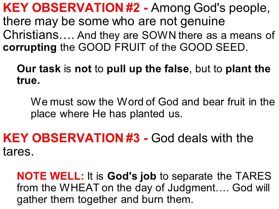 KEY OBSERVATION #2 - Among God s people, there may be some who are not genuine Christians….
