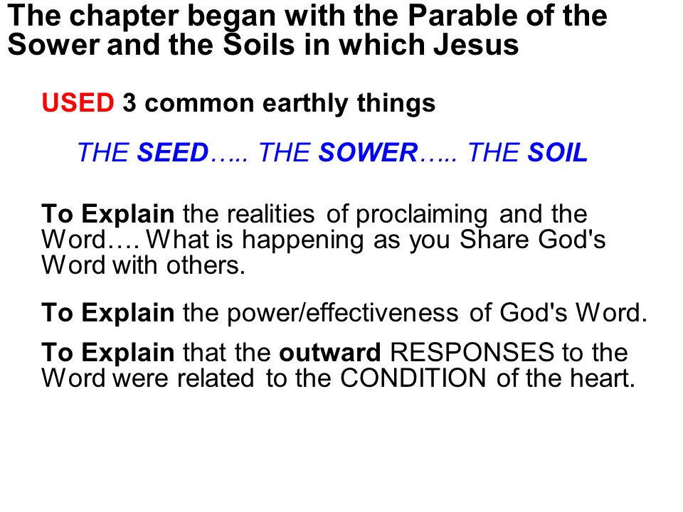 The chapter began with the Parable of the Sower and the Soils in which Jesus USED 3 common earthly things THE SEED…..