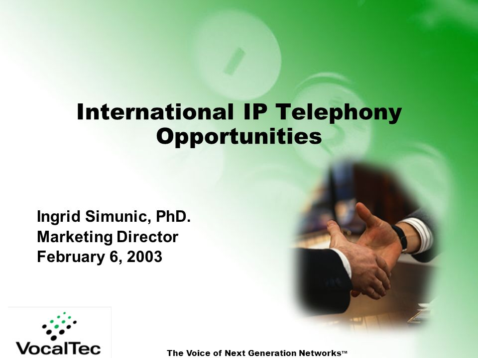 The Voice of Next Generation Networks TM International IP Telephony Opportunities Ingrid Simunic, PhD.