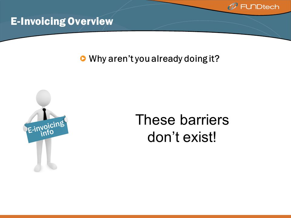 Demand rather than leadership PERCEIVED BARRIERS TO ENTRY E-Invoicing Overview Why arent you already doing it.