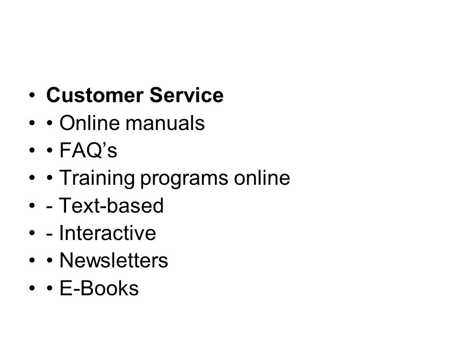 Customer Service Online manuals FAQs Training programs online - Text-based - Interactive Newsletters E-Books