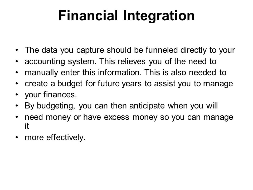 Financial Integration The data you capture should be funneled directly to your accounting system.