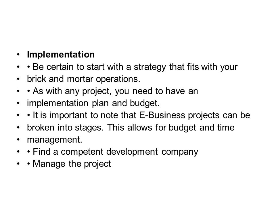 Implementation Be certain to start with a strategy that fits with your brick and mortar operations.