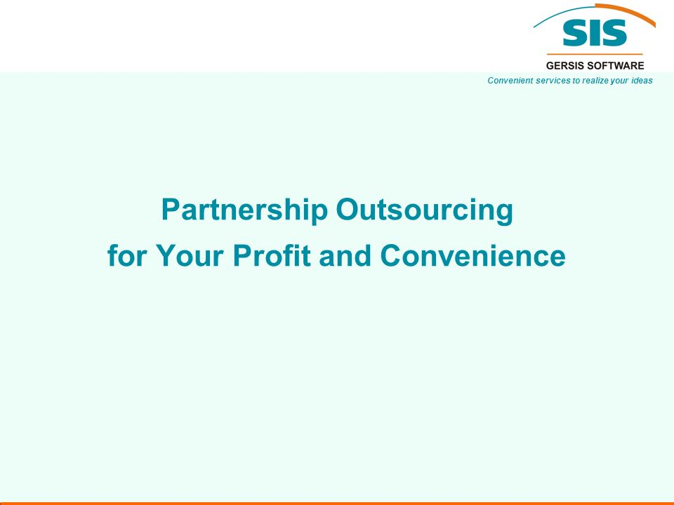 Convenient services to realize your ideas Partnership Outsourcing for Your Profit and Convenience