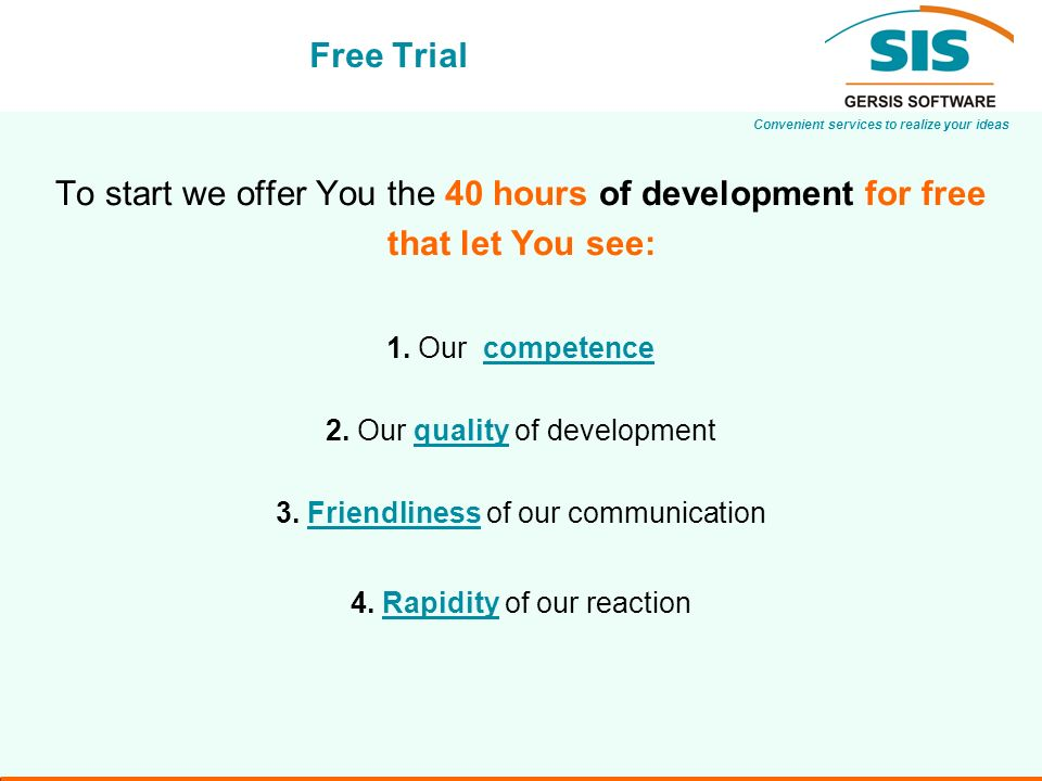 Convenient services to realize your ideas Free Trial To start we offer You the 40 hours of development for free that let You see: 1.