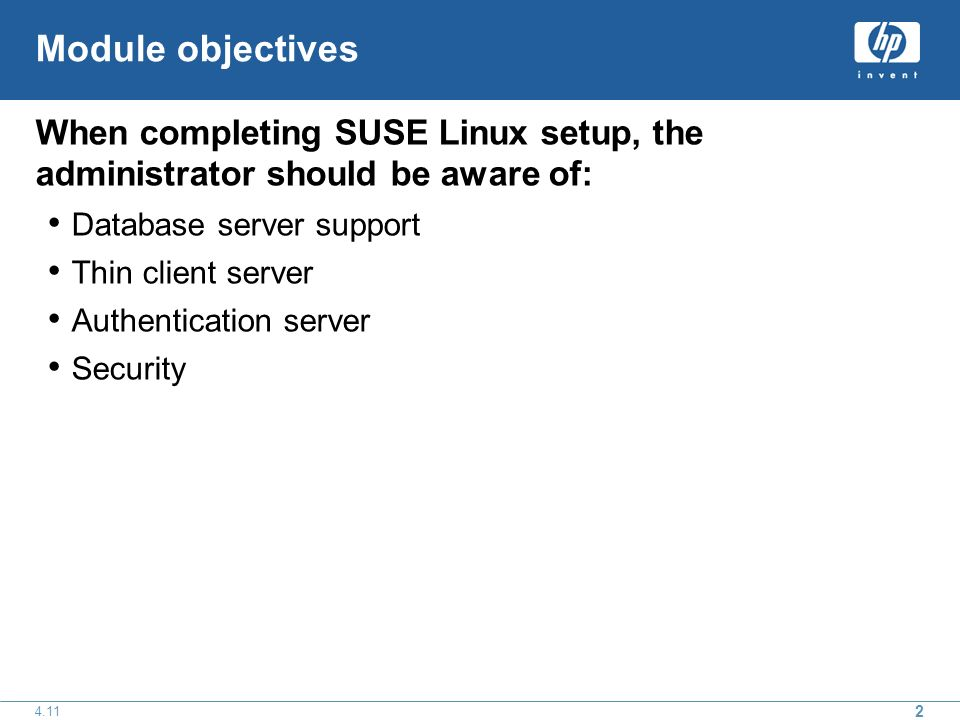 Module objectives When completing SUSE Linux setup, the administrator should be aware of: Database server support Thin client server Authentication server Security