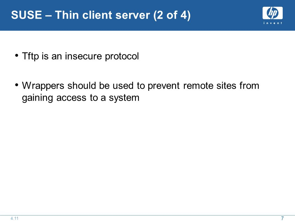 SUSE – Thin client server (2 of 4) Tftp is an insecure protocol Wrappers should be used to prevent remote sites from gaining access to a system