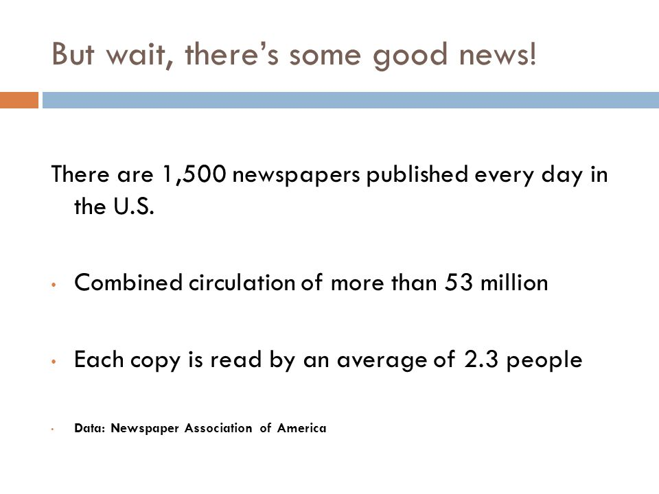 Why people stopped reading newspapers Dont have time 23% Inconvenient 10% Biased/opinionated 8% Dont like to read 7% Inconvenient to get 6% Boring 6% Cost/not free 5% Causes clutter 5% Data: The Poynter Institute