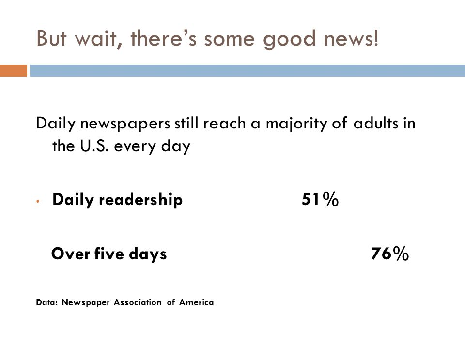 But wait, theres some good news. There are 1,500 newspapers published every day in the U.S.