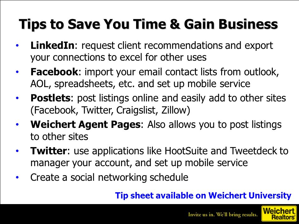 Tips to Save You Time & Gain Business LinkedIn: request client recommendations and export your connections to excel for other uses Facebook: import your email contact lists from outlook, AOL, spreadsheets, etc.