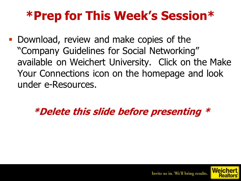 *Prep for This Weeks Session* Download, review and make copies of the Company Guidelines for Social Networking available on Weichert University.