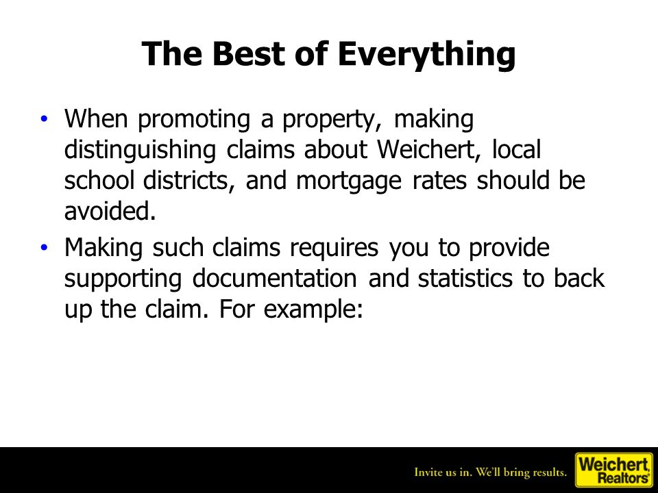 The Best of Everything When promoting a property, making distinguishing claims about Weichert, local school districts, and mortgage rates should be avoided.