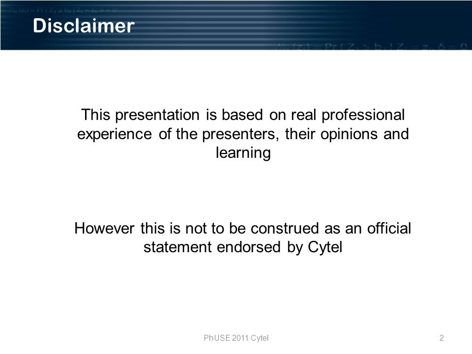2PhUSE 2011 Cytel This presentation is based on real professional experience of the presenters, their opinions and learning However this is not to be construed as an official statement endorsed by Cytel Disclaimer