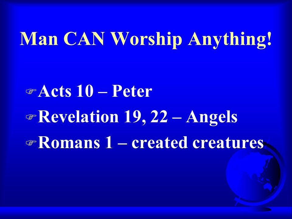 Man CAN Worship Anything.