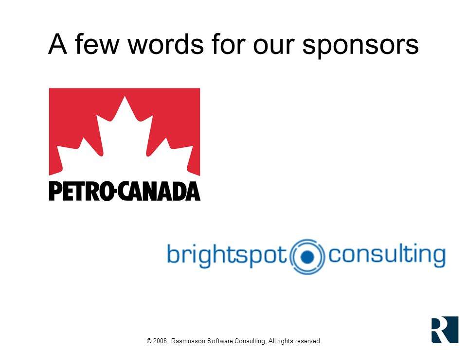 © 2008, Rasmusson Software Consulting, All rights reserved A few words for our sponsors