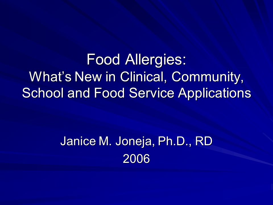 Food Allergies: Whats New in Clinical, Community, School and Food Service Applications Janice M.
