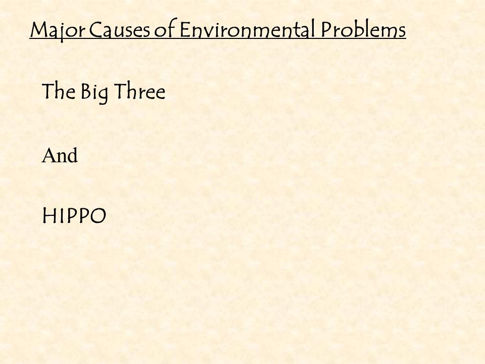 Major Causes of Environmental Problems The Big Three And HIPPO