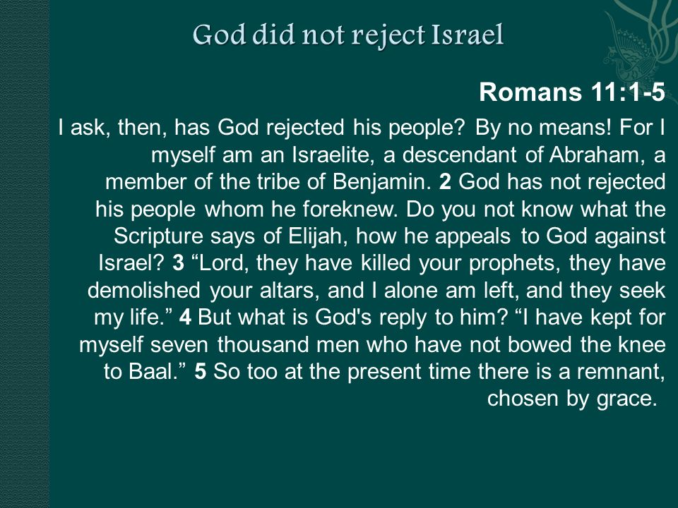 Romans 11:1-5 I ask, then, has God rejected his people.