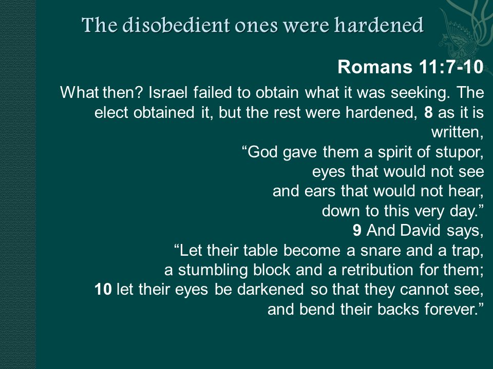 Romans 11:7-10 What then. Israel failed to obtain what it was seeking.