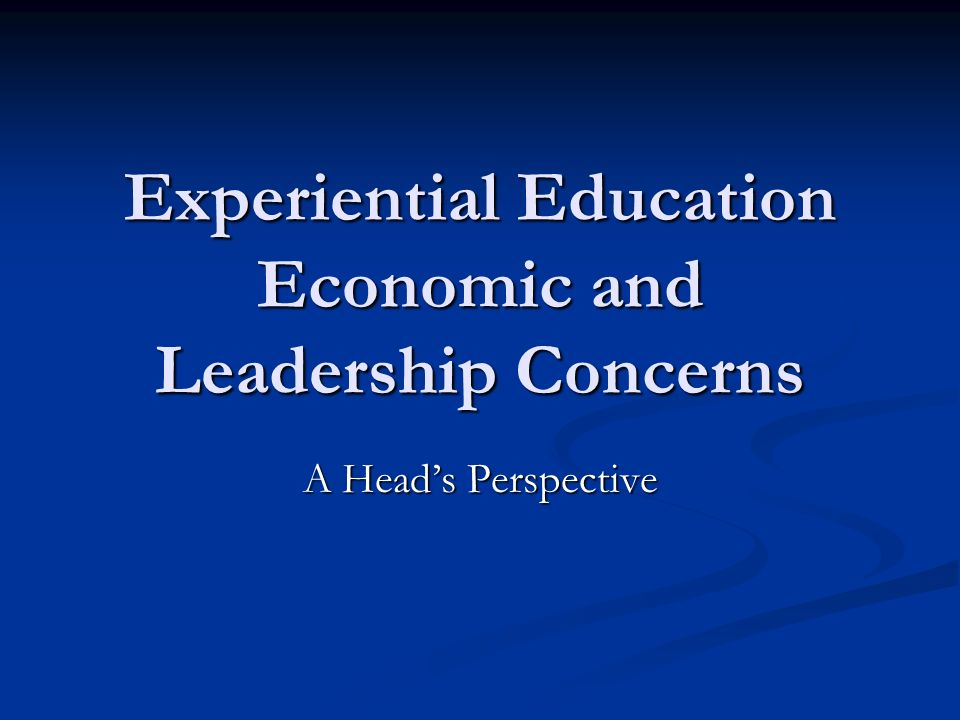 Experiential Education Economic and Leadership Concerns A Heads Perspective