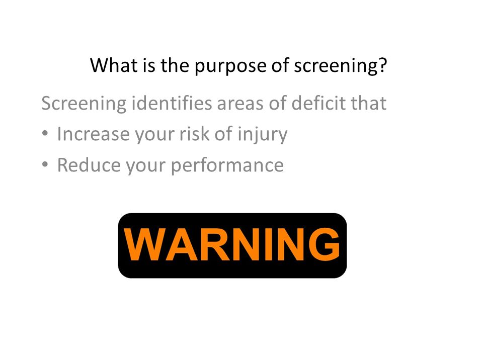 What is the purpose of screening.