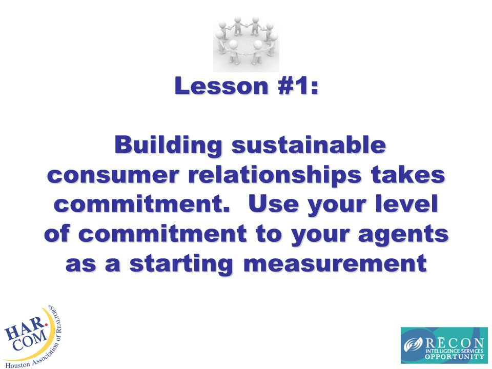 Lesson #1: Building sustainable consumer relationships takes commitment.