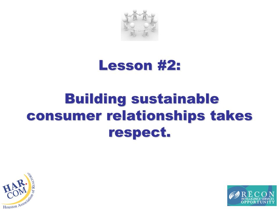 Lesson #2: Building sustainable consumer relationships takes respect.