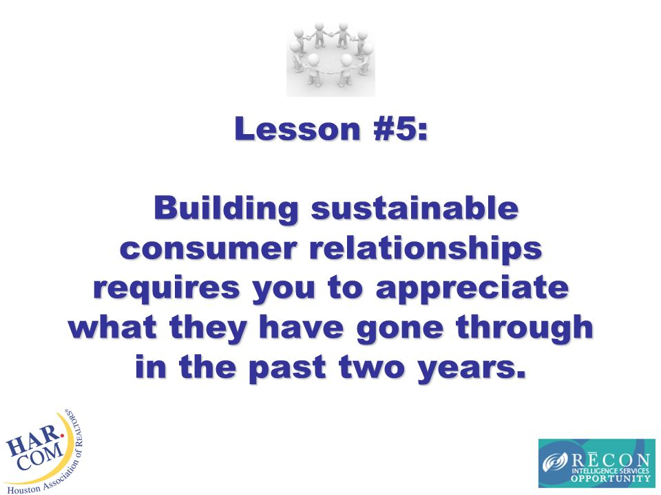 Lesson #5: Building sustainable consumer relationships requires you to appreciate what they have gone through in the past two years.