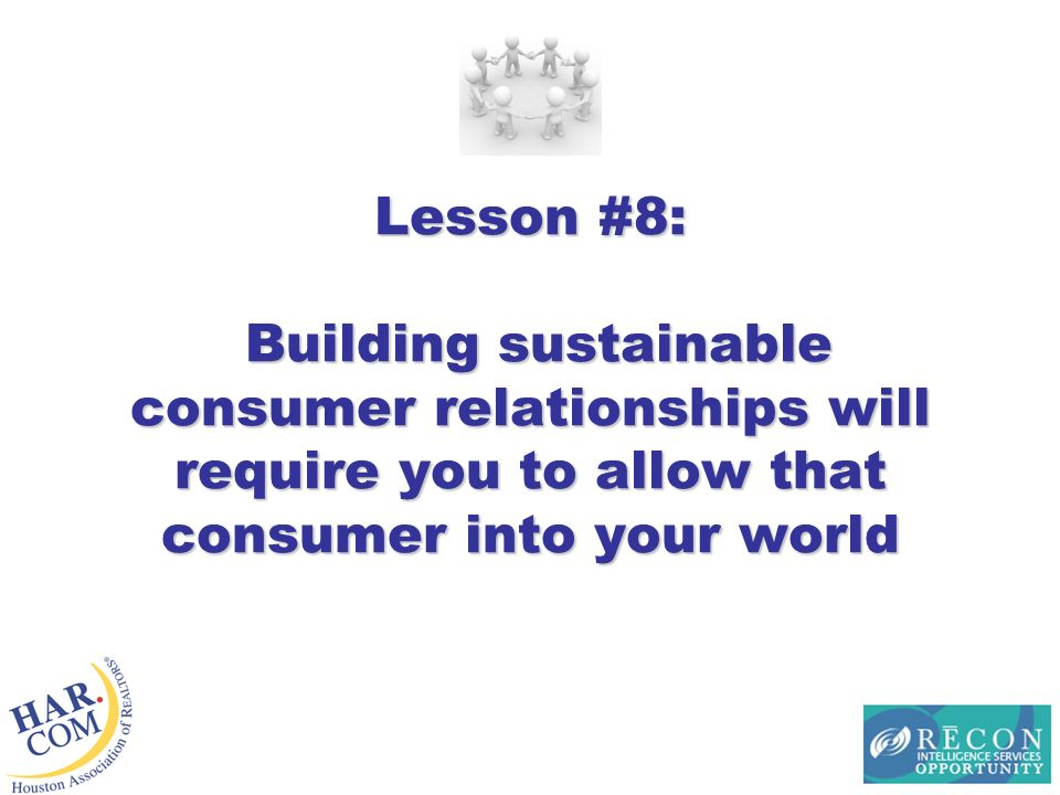 Lesson #8: Building sustainable consumer relationships will require you to allow that consumer into your world