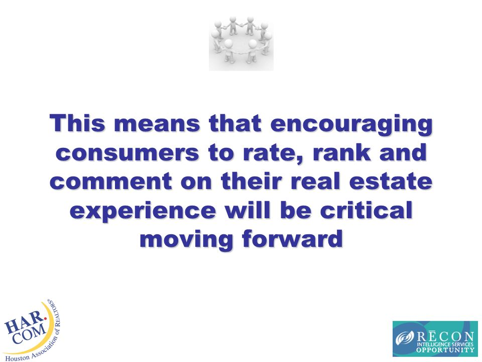 This means that encouraging consumers to rate, rank and comment on their real estate experience will be critical moving forward