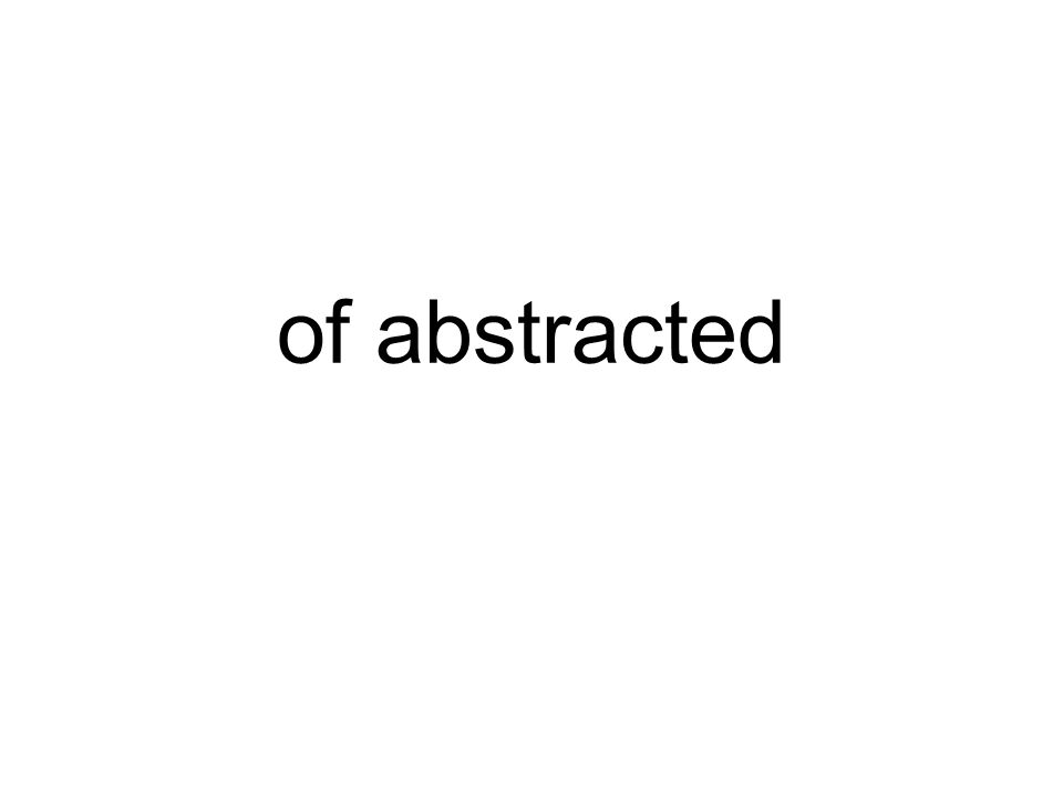 of abstracted
