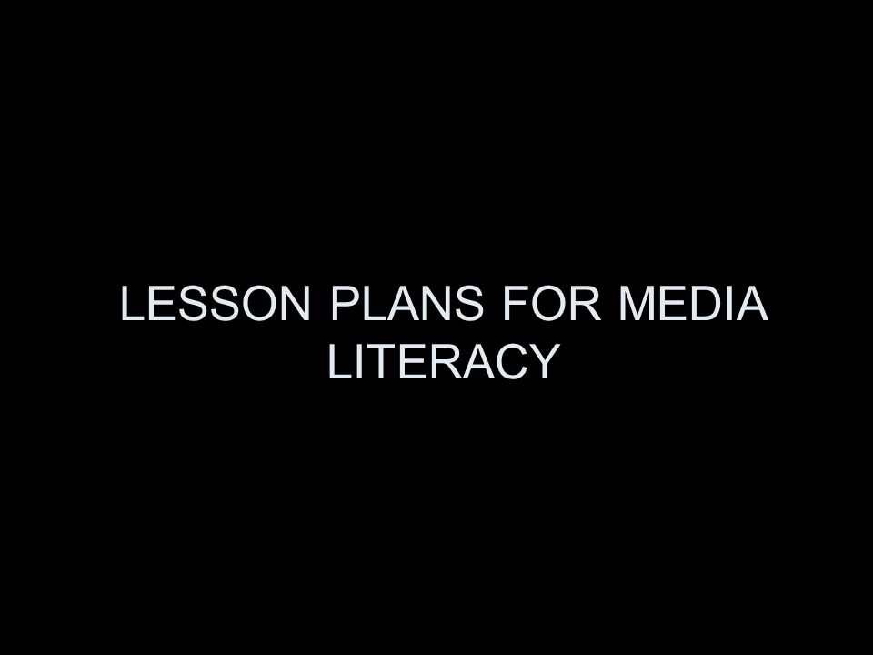 LESSON PLANS FOR MEDIA LITERACY