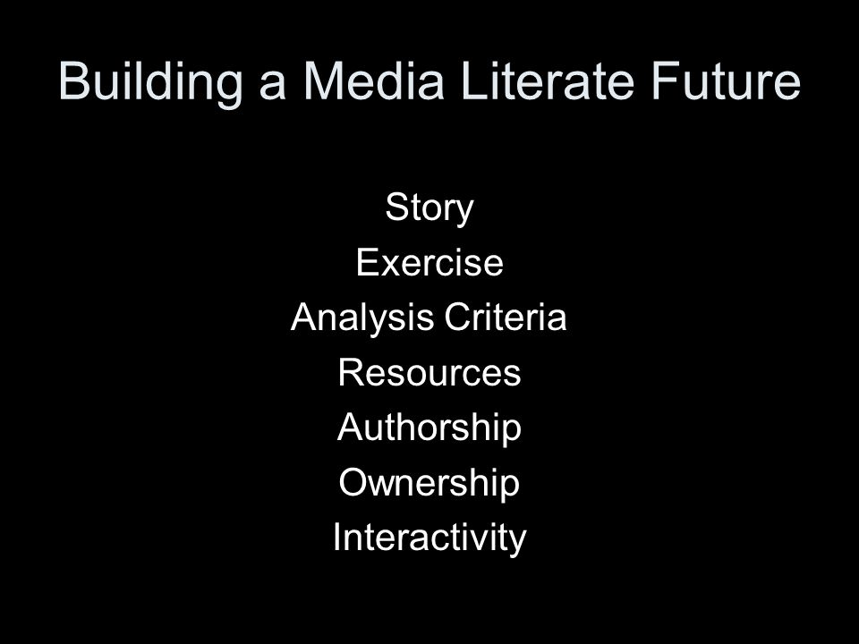 Building a Media Literate Future Story Exercise Analysis Criteria Resources Authorship Ownership Interactivity