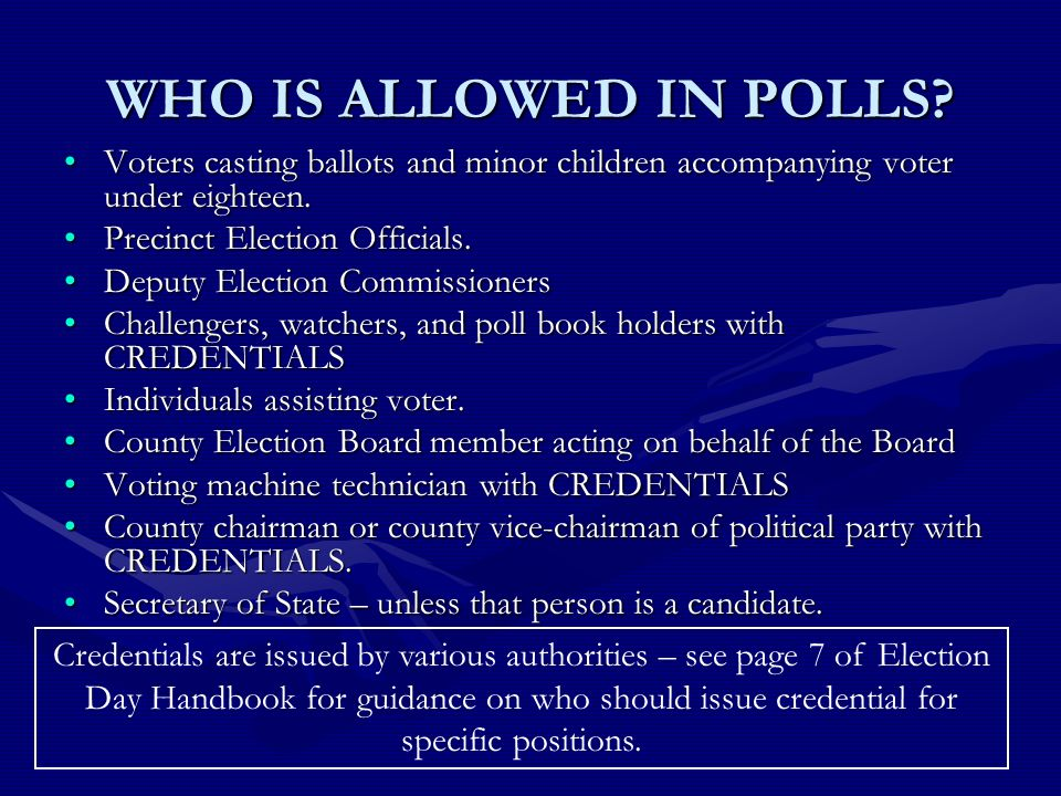 WHO IS ALLOWED IN POLLS.